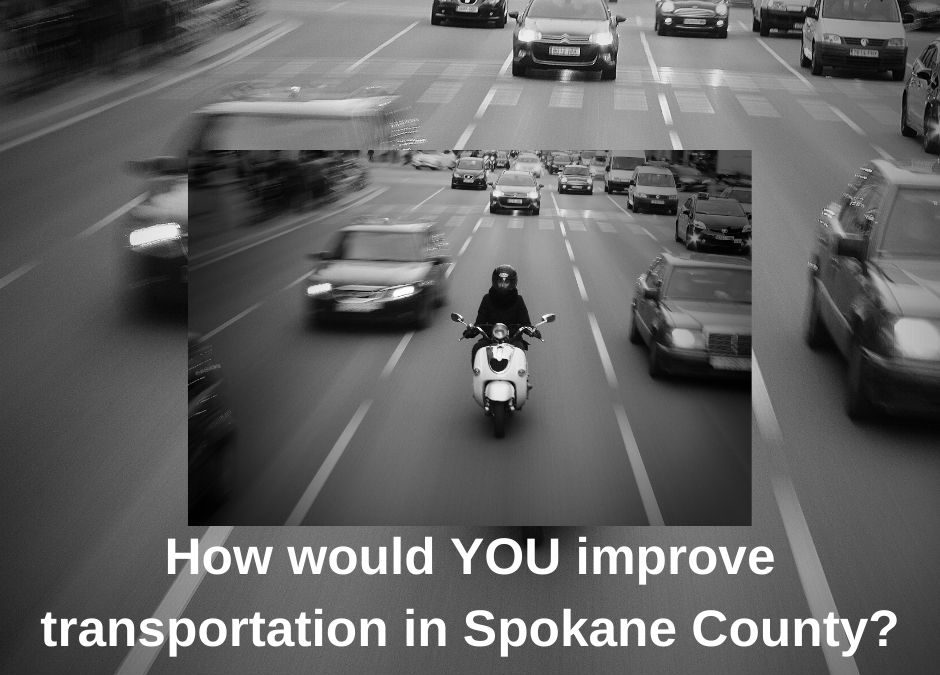 How would YOU improve transportation in Spokane County?